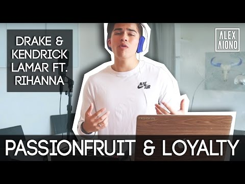 Passifruit & Loyalty  Drake & Kendrick Lamar ft Rihanna  Alex Aio Mashup