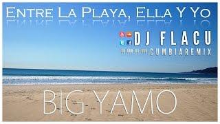 Entre la playa, ella y yo - Big Yamo - Cumbia Remix [Dj Flacu]