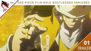 One Piece Film Gold BootLegged Abridged Trailer (Soon to be Casting)