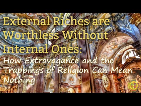 External Riches are Worthless Without Internal Ones - How Riches and Religion Can Mean Nothing from YouTube · Duration:  33 minutes 6 seconds