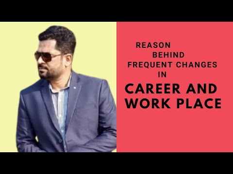 The Reason behind frequent changes in Career and Work Place