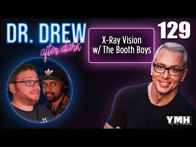 Ep. 129 X-Ray Vision w/ The Booth Boys | Dr. Drew After Dark