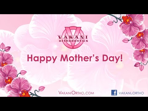 Mother's Day Vakani Orthodontics Stuart FL, Fort Pierce