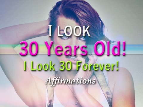 I Look 30 Years Old! - I Look 30 Years Old! - Super-Charged Affirmations!