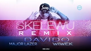 Davido ft Major Lazer & Wiwek - Skelewu Remix