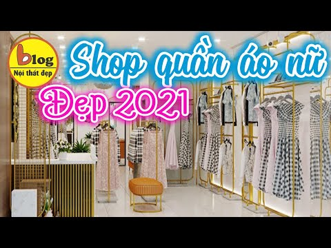 10 mẫu thiết kế shop quần áo nữ đẹp sang trọng xu hướng 2021