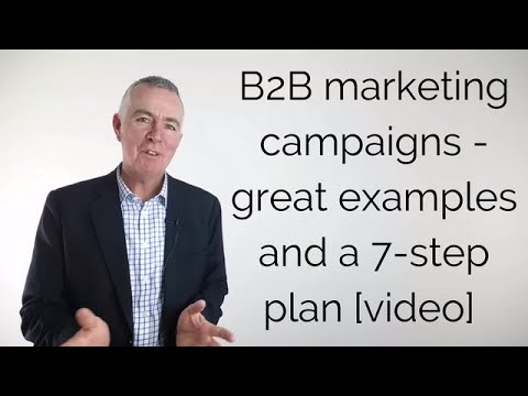 B2B marketing campaigns - great examples and a 7-step plan [video]