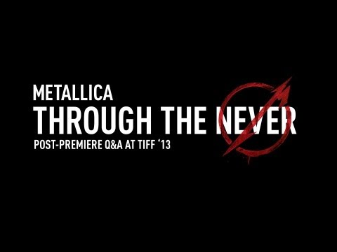 Metallica Through the Never (Post-Premiere Q&A at TIFF '13) Thumbnail image