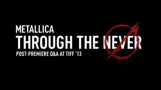 Metallica Through the Never (Post-Premiere Q&A at TIFF '13)