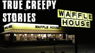 3 True Creepy Waffle House Stories
