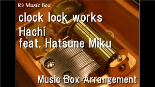Video clock lock works/Hachi feat. Hatsune Miku [Music Box] download MP3, 3GP, MP4, WEBM, AVI, FLV Maret 2018
