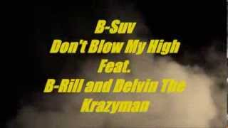 B-Suv- Don't Blow My High [Prod By. Gizzle] feat B-Rill and Delwin the Krazyman