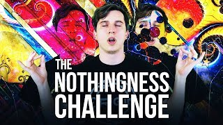 The Nothingness Challenge: You Probably Can't Do it!