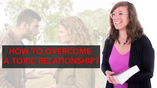 How to overcome a Toxic Relationship