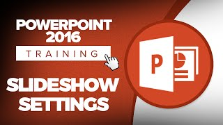 Working with Slide Show Settings in Microsoft PowerPoint 2016