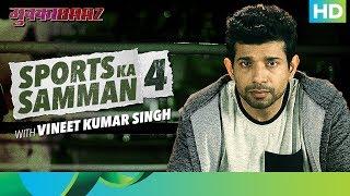 Mukkabaaz | Bahut Hua Samman 4 | Vineet Ku. Singh