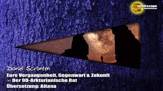 Eure Vergangenheit, Gegenwart & Zukunft – Der 9D Arkturianische Rat ∞ durch Daniel Scranton