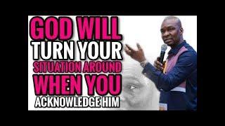 GOD WILL TURN YOUR SITUATION AROUND WHEN YOU ACKNOWLEDGE HIM | APOSTLE JOSHUA SELMAN