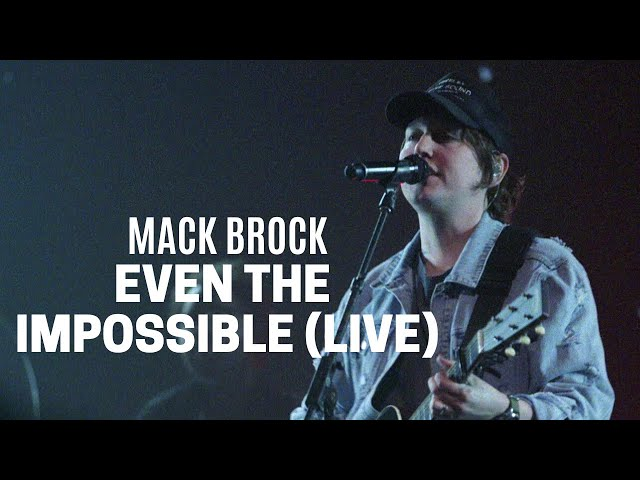 Mack Brock – Even The Impossible (Official Live Video)