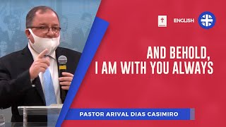 And behold, I am with you always | Pr. Arival Dias Casimiro