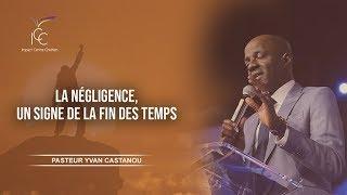 Pasteur Yvan Castanou - La négligence, un signe de la fin des temps