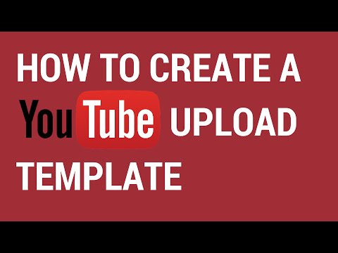How To Create A Youtube Upload Template
