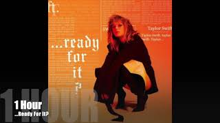 Taylor Swift - ...Ready For It? (1 Hour Loop)