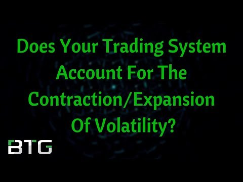 Does Your Trading System Account For The Expansion/Contraction Of Volatility?