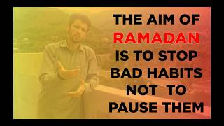 The aim of Ramadan is to stop bad habits not to pause them | ILU | 2018