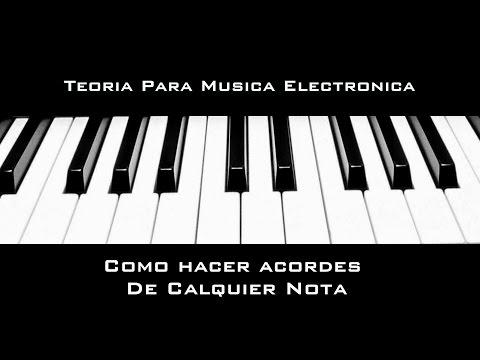 Teoria Para Musica Electronic: Como Hacer Acordes De Calquier Nota