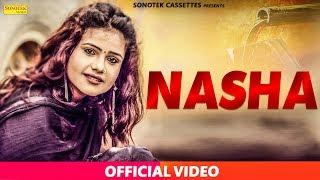 New Haryanvi Song 2018 : Nasha || Sonam Tiwari, Shrichand Sharma,Archna Sinha || KJ Singh || Sonotek