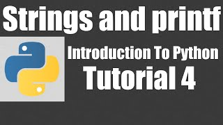 Working with Strings and printf - Introduction To Python - Tutorial 4