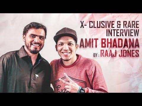 AMIT BHADANA - X- CLUSIVE & RARE INTERVIEW (2018) BY RAAJ JONES