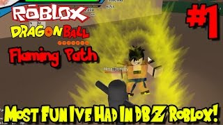 MOST FUN I'VE HAD IN DBZ ROBLOX! | Roblox: Dragon Ball Flaming Path - Episode 1