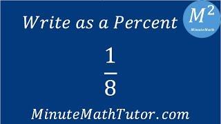 Write as a Percent 1/8