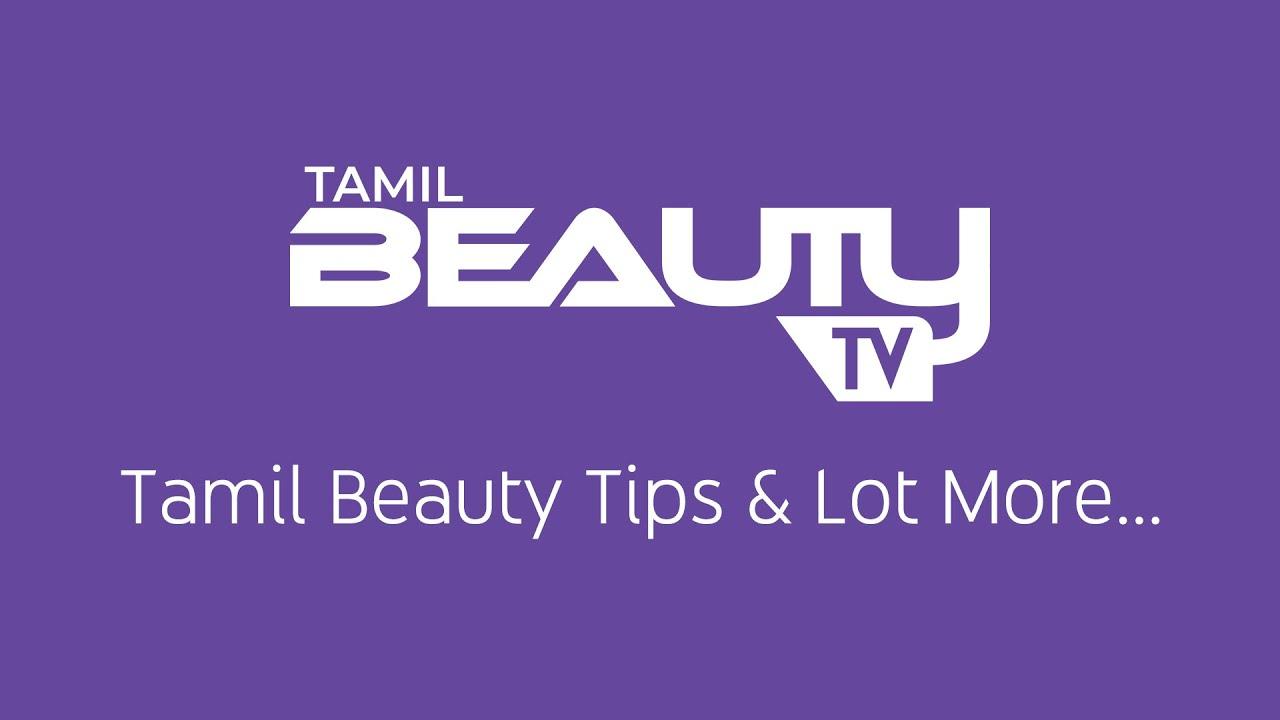 TAMIL BEAUTY TV  Tamil Beauty Tips & Lot more