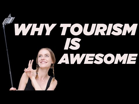 How Tourism Makes the World Better