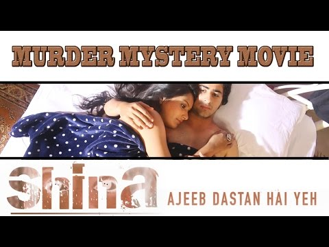 SHINA - Ajeeb Dastan Hai Yeh  (A Movie Based on Sheena Bora Murder Case Mystery)