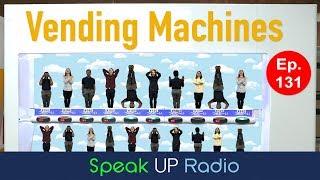 ネイティブ英会話ラジオ【Ep.131】自動販売機//Vending Machines - Speak UP Radio thumbnail