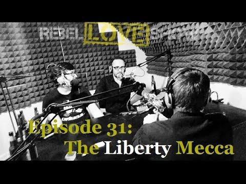 Rebel Love Show Ep 31: The Liberty Mecca