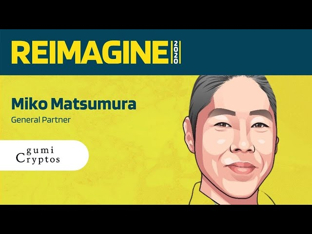 REIMAGINE 2020 v2.0 - Miko Matsumura - Gumi Cryptos Capital - Current Industry Trends