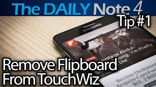 Galaxy Note 4 Tips & Tricks Ep.1: How to Disable Flipboard on TouchWiz Home Screen Lancher