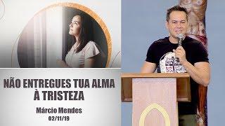 Baixar Não entregues tua alma à tristeza - Márcio Mendes  (02/11/19)