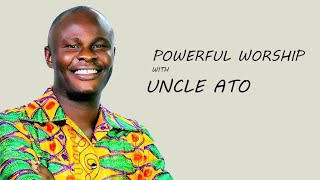 Powerful Worship With Uncle Ato - Non Stop Ghana worship
