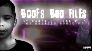 Boof's Boo Files Ep. 4 - My Haunted House Pt.1