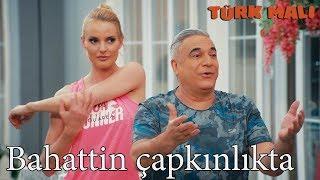 Türk Malı - Bahattin Çapkınlık Peşinde