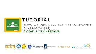 Google Classrroom - Tutorial Siswa mengerjakan evaluasi di Google classroom (HP)