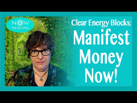 Clear Energy Blocks to Manifesting Money - Now!