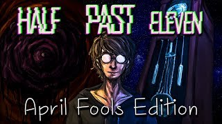 Half Past Eleven (April Fools Edition)