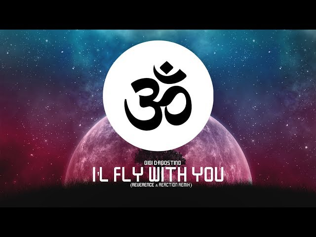 Gigi D'Agostino - I'l Fly With You (Reverence & Reaction Remix)